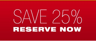 Save 25% Reserve Now